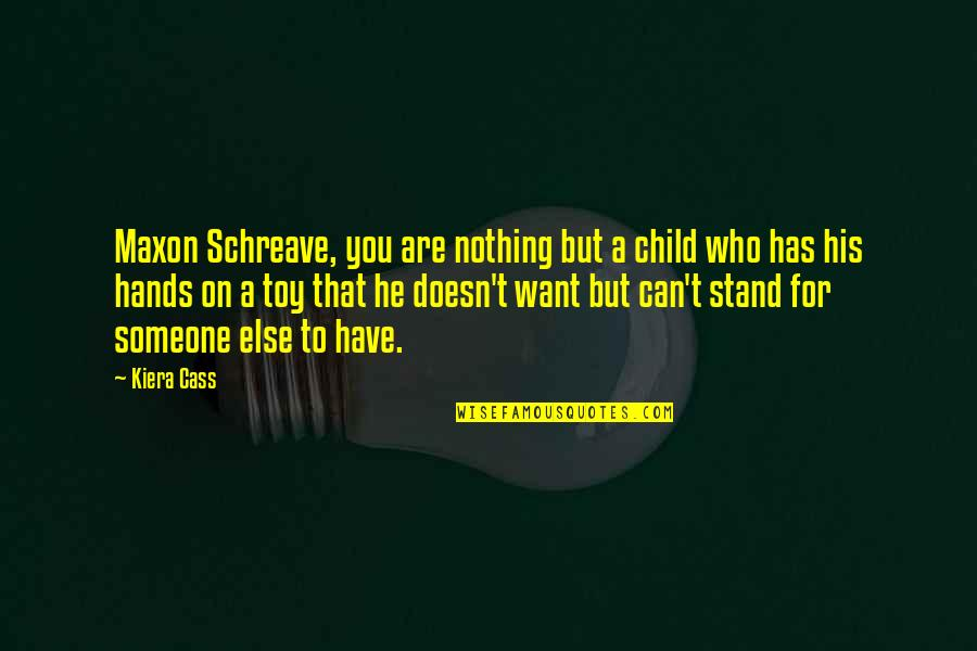 Someone You Can't Have Quotes By Kiera Cass: Maxon Schreave, you are nothing but a child