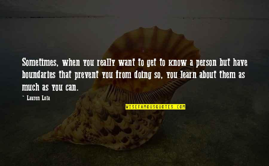 Someone You Can't Have Quotes By Lauren Lola: Sometimes, when you really want to get to