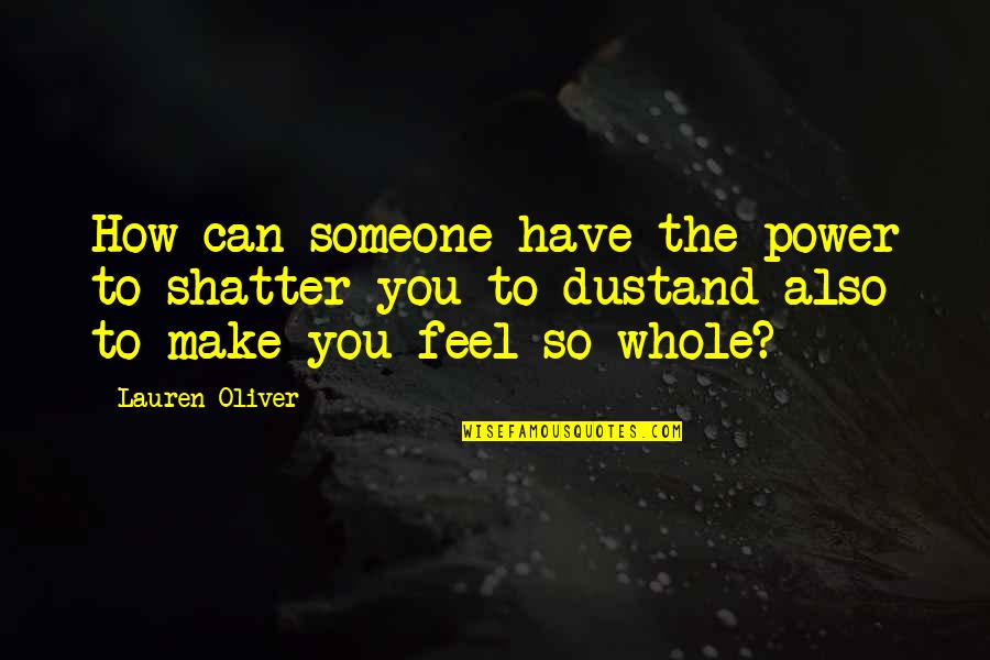 Someone You Can't Have Quotes By Lauren Oliver: How can someone have the power to shatter