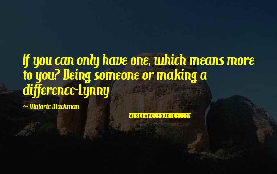 Someone You Can't Have Quotes By Malorie Blackman: If you can only have one, which means