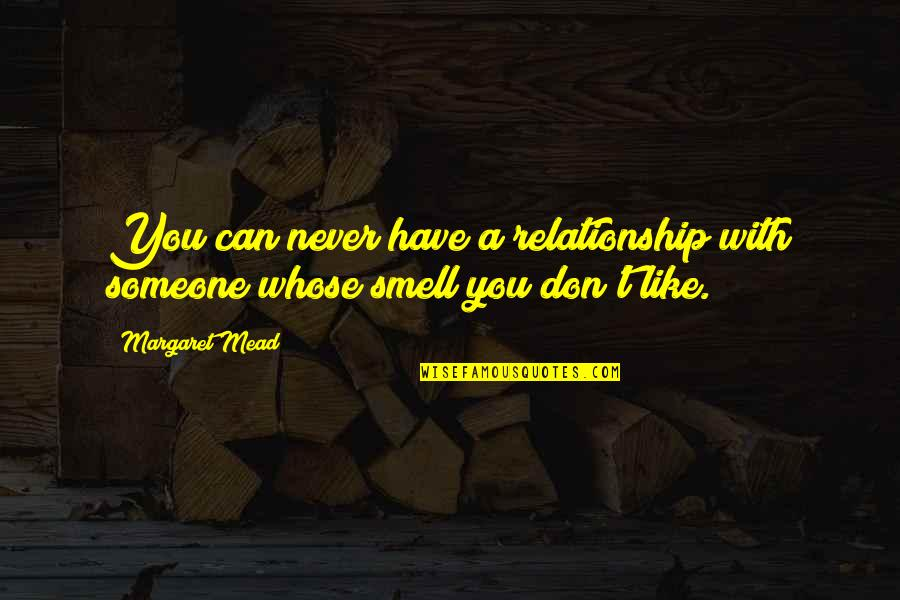 Someone You Can't Have Quotes By Margaret Mead: You can never have a relationship with someone