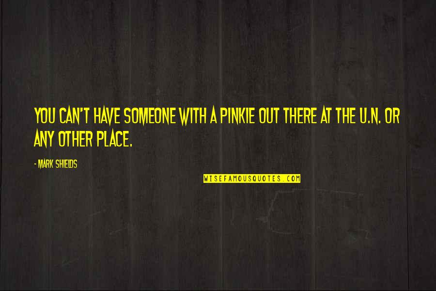 Someone You Can't Have Quotes By Mark Shields: You can't have someone with a pinkie out