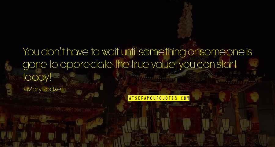 Someone You Can't Have Quotes By Mary Rodwell: You don't have to wait until something or