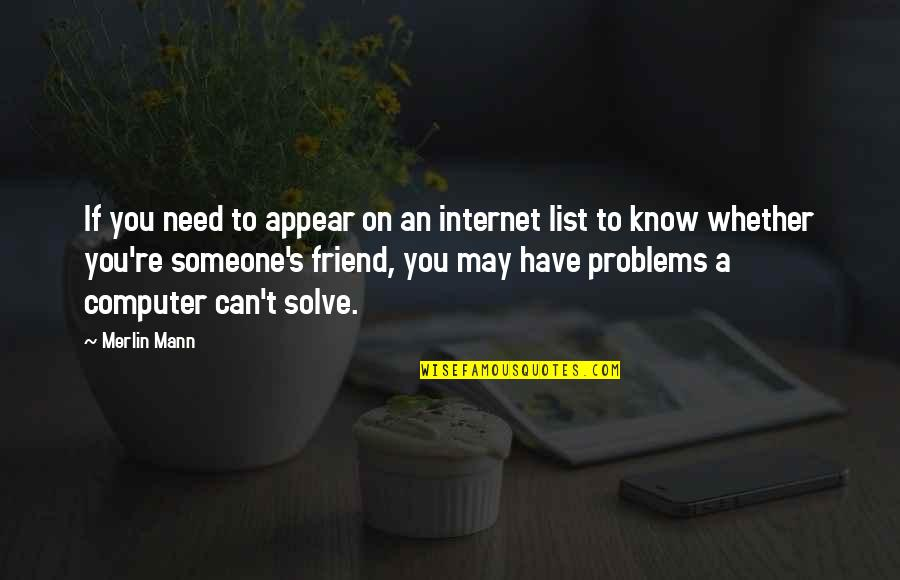 Someone You Can't Have Quotes By Merlin Mann: If you need to appear on an internet