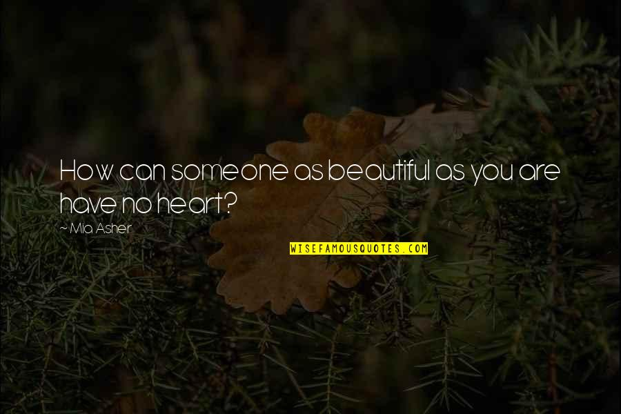 Someone You Can't Have Quotes By Mia Asher: How can someone as beautiful as you are