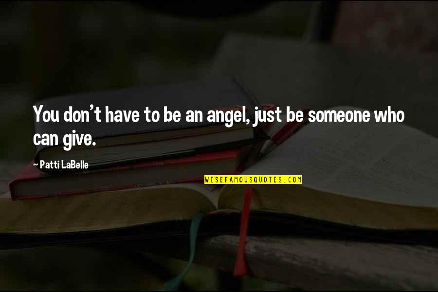 Someone You Can't Have Quotes By Patti LaBelle: You don't have to be an angel, just