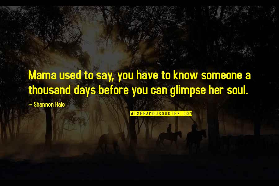 Someone You Can't Have Quotes By Shannon Hale: Mama used to say, you have to know