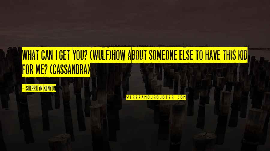 Someone You Can't Have Quotes By Sherrilyn Kenyon: What can I get you? (Wulf)How about someone