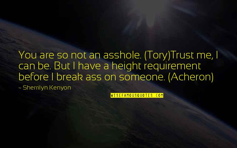 Someone You Can't Have Quotes By Sherrilyn Kenyon: You are so not an asshole. (Tory)Trust me,