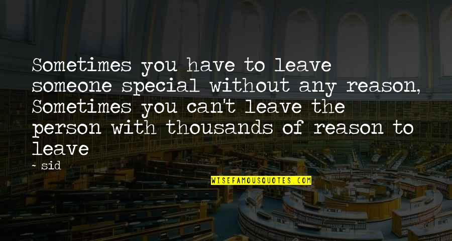 Someone You Can't Have Quotes By Sid: Sometimes you have to leave someone special without