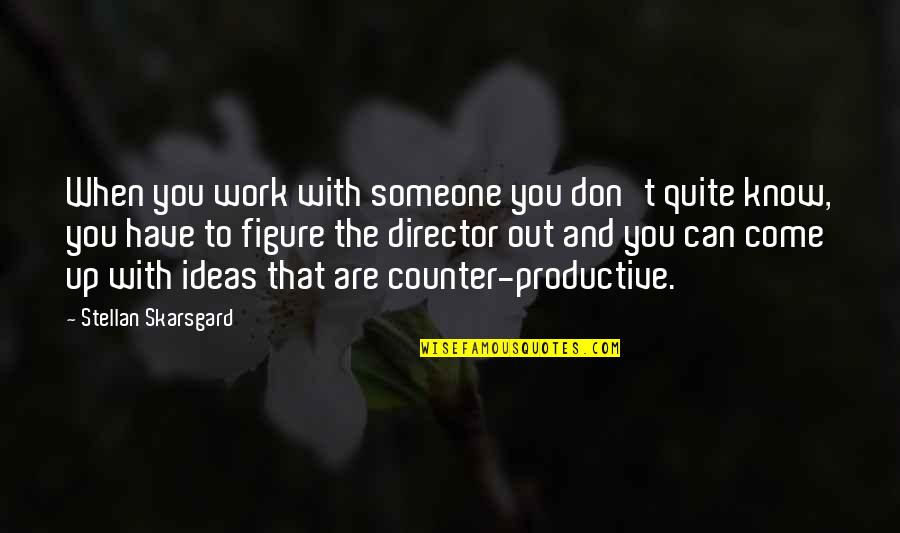 Someone You Can't Have Quotes By Stellan Skarsgard: When you work with someone you don't quite