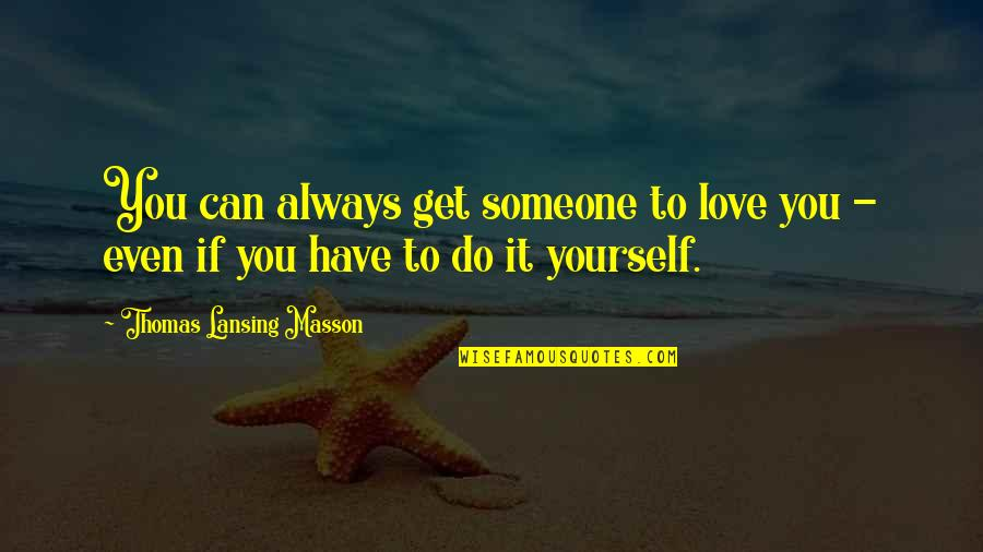 Someone You Can't Have Quotes By Thomas Lansing Masson: You can always get someone to love you