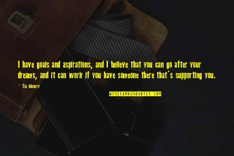 Someone You Can't Have Quotes By Tia Mowry: I have goals and aspirations, and I believe
