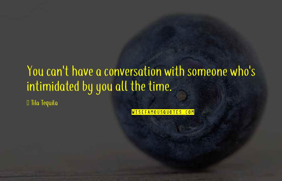 Someone You Can't Have Quotes By Tila Tequila: You can't have a conversation with someone who's