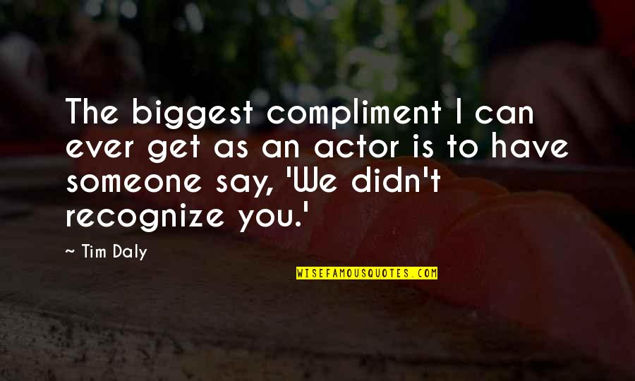 Someone You Can't Have Quotes By Tim Daly: The biggest compliment I can ever get as