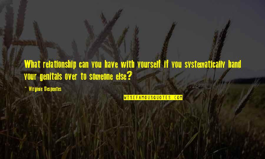 Someone You Can't Have Quotes By Virginie Despentes: What relationship can you have with yourself if