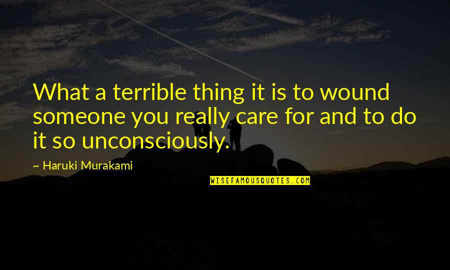 Someone You Love Hurting You Quotes By Haruki Murakami: What a terrible thing it is to wound