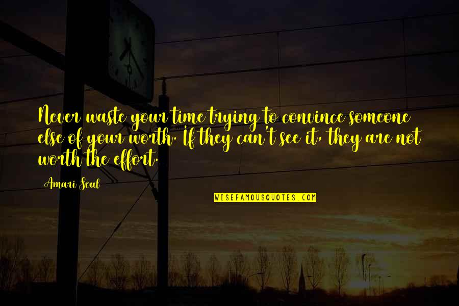 Someone's Worth Quotes By Amari Soul: Never waste your time trying to convince someone