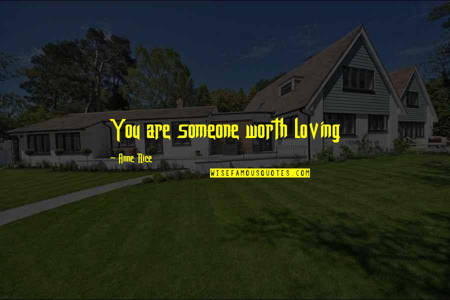 Someone's Worth Quotes By Anne Rice: You are someone worth loving