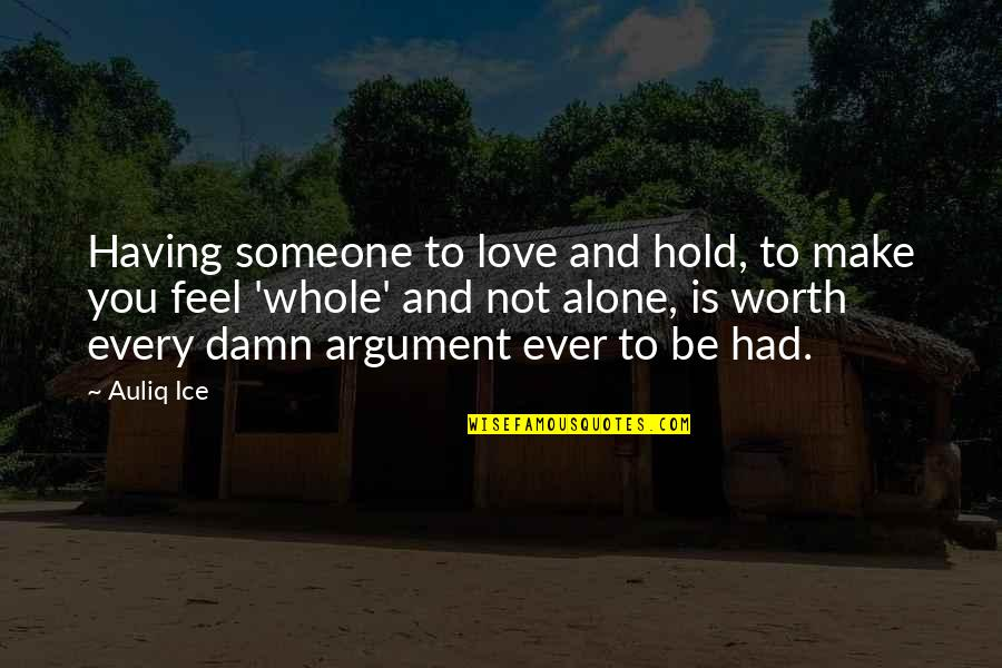 Someone's Worth Quotes By Auliq Ice: Having someone to love and hold, to make