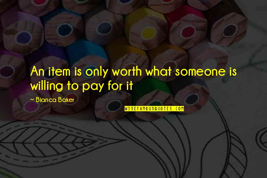 Someone's Worth Quotes By Bianca Baker: An item is only worth what someone is