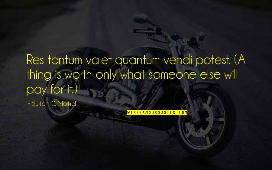 Someone's Worth Quotes By Burton G. Malkiel: Res tantum valet quantum vendi potest. (A thing