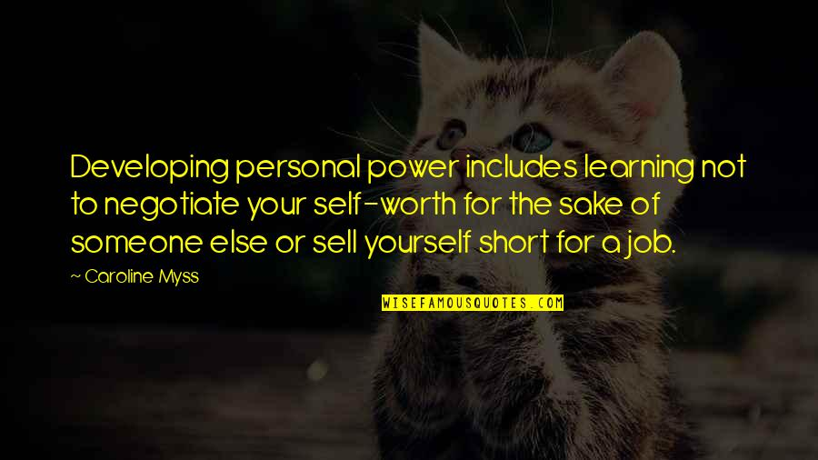 Someone's Worth Quotes By Caroline Myss: Developing personal power includes learning not to negotiate