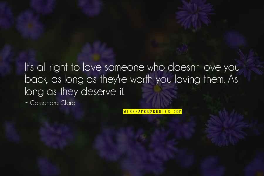 Someone's Worth Quotes By Cassandra Clare: It's all right to love someone who doesn't