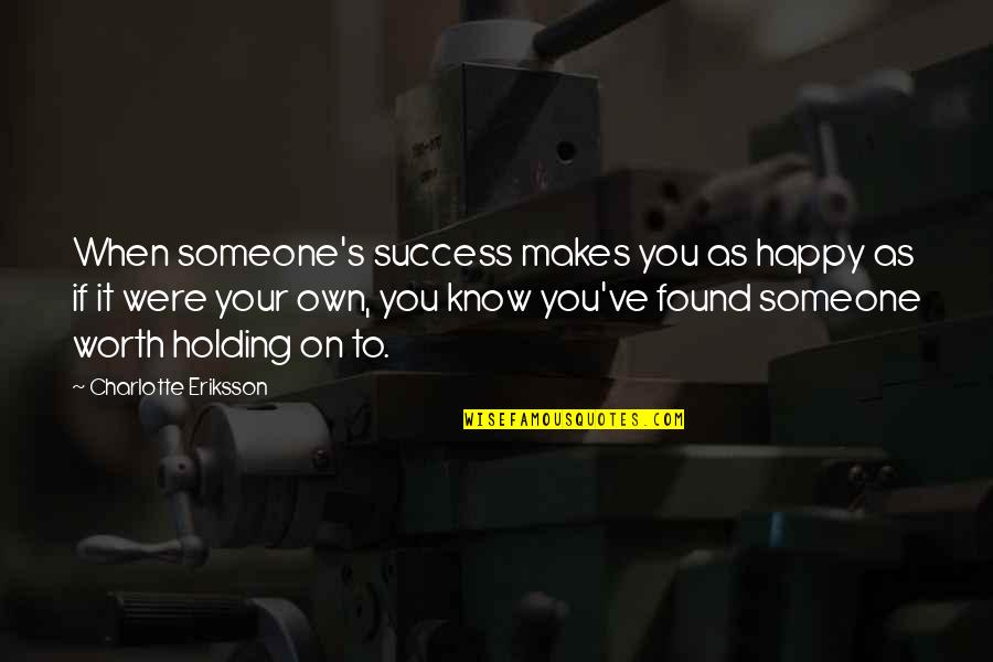 Someone's Worth Quotes By Charlotte Eriksson: When someone's success makes you as happy as