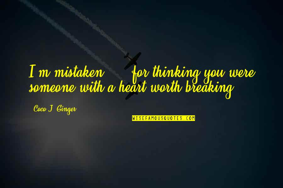 Someone's Worth Quotes By Coco J. Ginger: I'm mistaken ... .for thinking you were someone