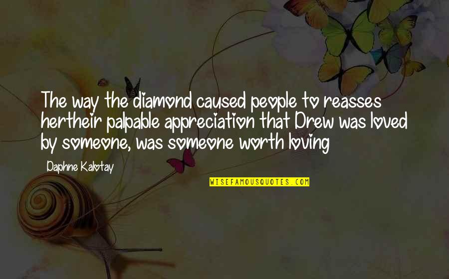 Someone's Worth Quotes By Daphne Kalotay: The way the diamond caused people to reasses