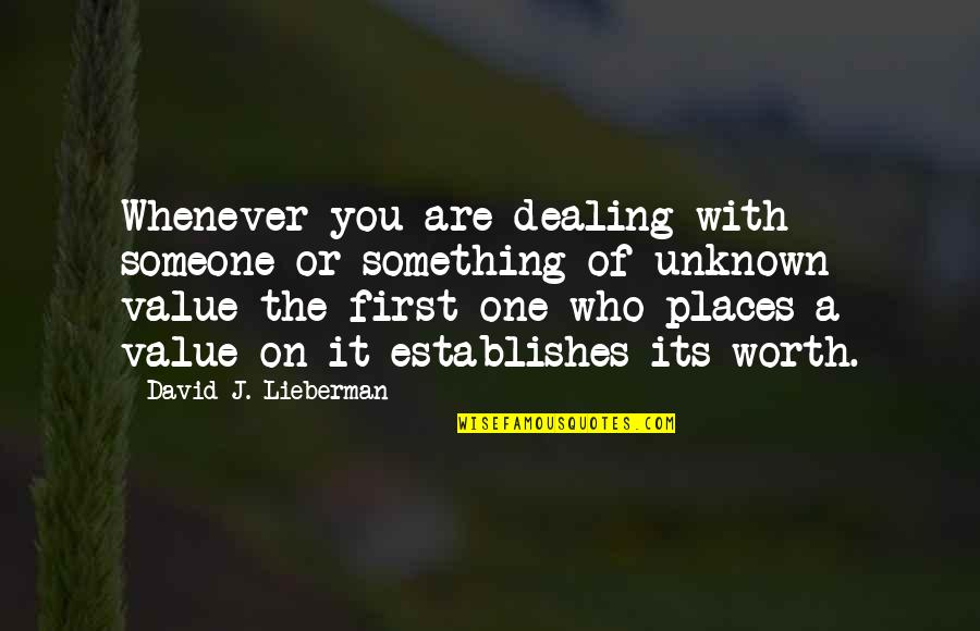 Someone's Worth Quotes By David J. Lieberman: Whenever you are dealing with someone or something