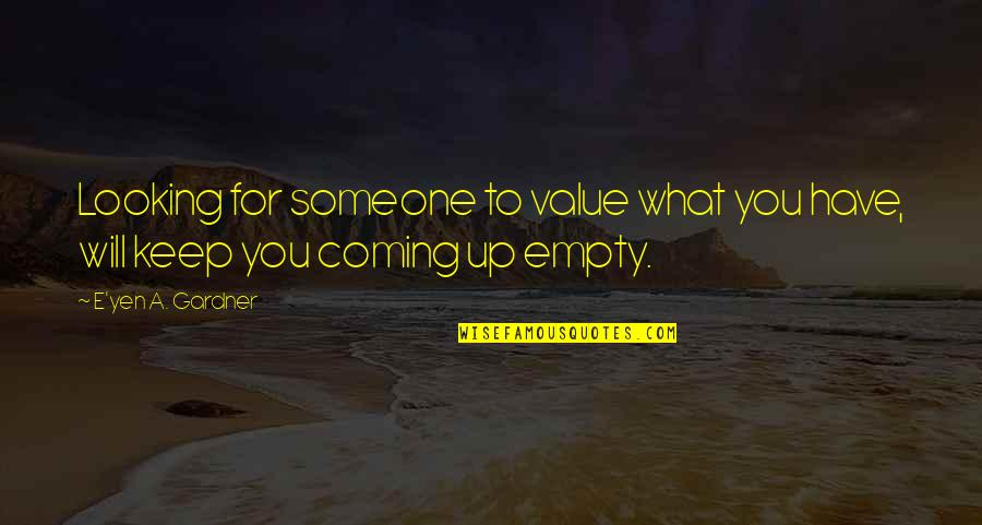 Someone's Worth Quotes By E'yen A. Gardner: Looking for someone to value what you have,