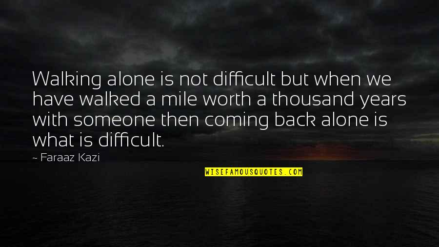 Someone's Worth Quotes By Faraaz Kazi: Walking alone is not difficult but when we