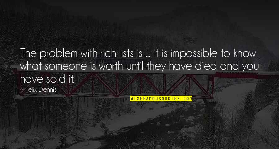Someone's Worth Quotes By Felix Dennis: The problem with rich lists is ... it