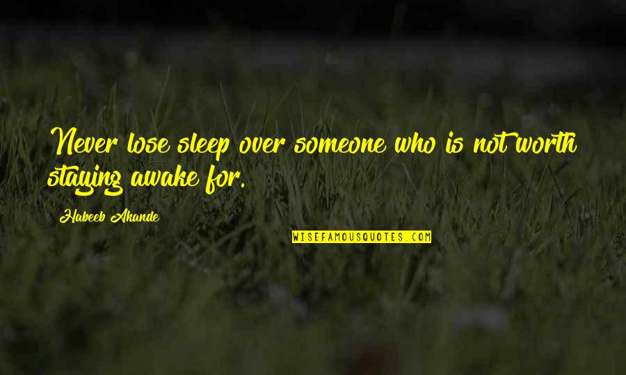 Someone's Worth Quotes By Habeeb Akande: Never lose sleep over someone who is not