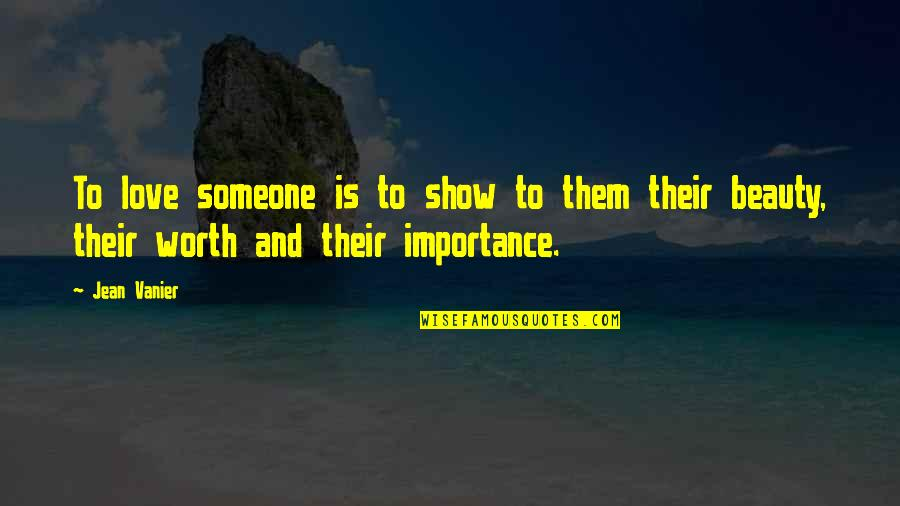 Someone's Worth Quotes By Jean Vanier: To love someone is to show to them