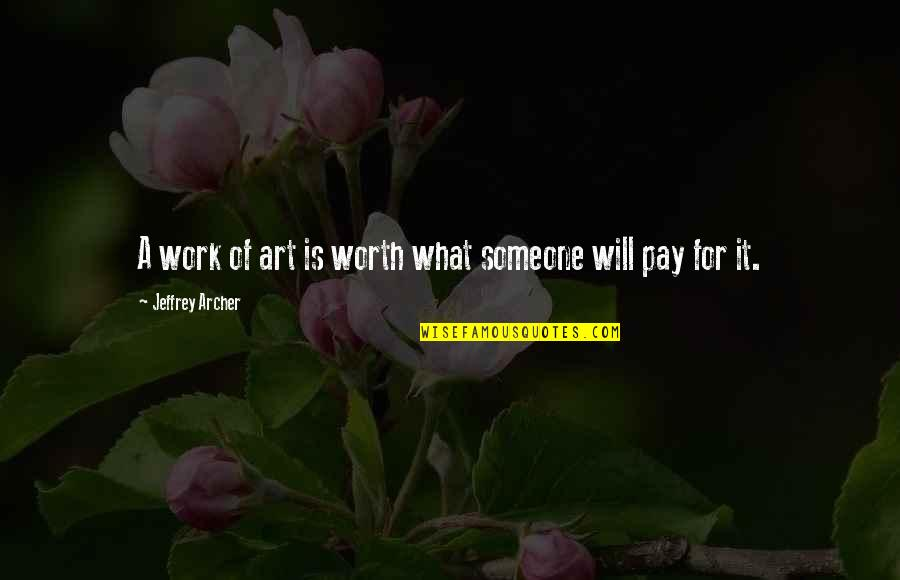 Someone's Worth Quotes By Jeffrey Archer: A work of art is worth what someone