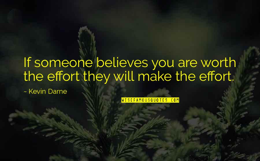 Someone's Worth Quotes By Kevin Darne: If someone believes you are worth the effort
