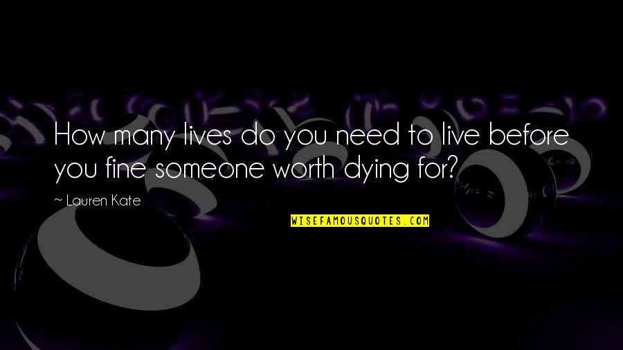Someone's Worth Quotes By Lauren Kate: How many lives do you need to live