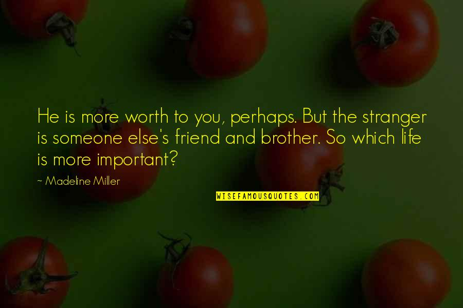 Someone's Worth Quotes By Madeline Miller: He is more worth to you, perhaps. But