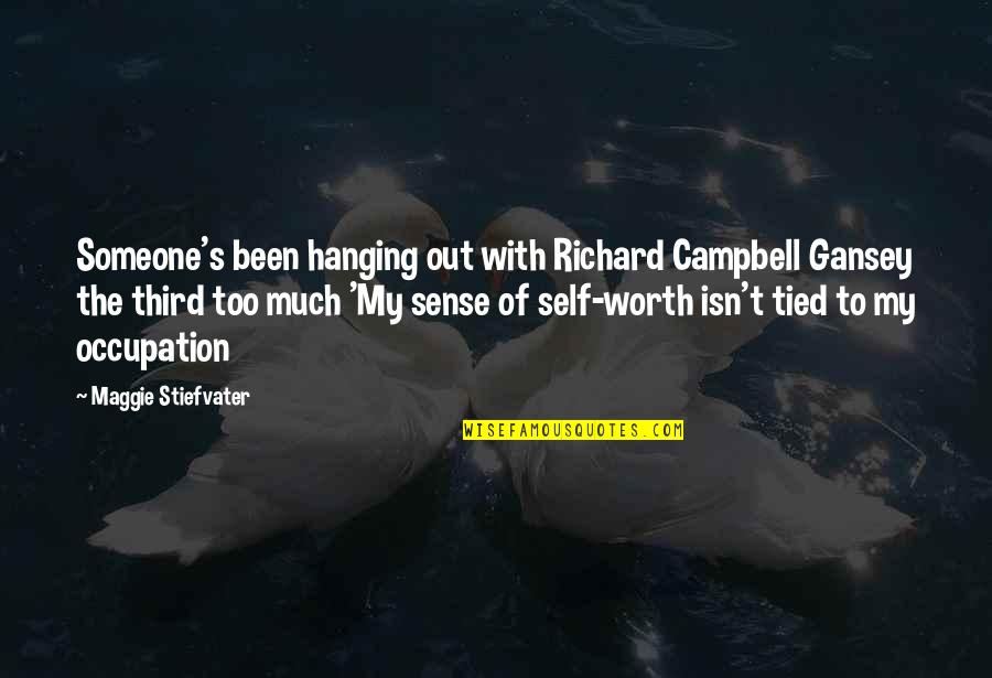 Someone's Worth Quotes By Maggie Stiefvater: Someone's been hanging out with Richard Campbell Gansey