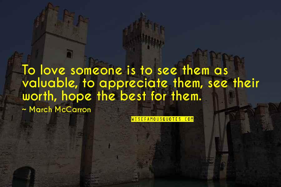 Someone's Worth Quotes By March McCarron: To love someone is to see them as