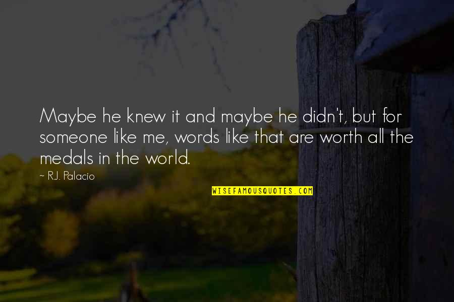 Someone's Worth Quotes By R.J. Palacio: Maybe he knew it and maybe he didn't,