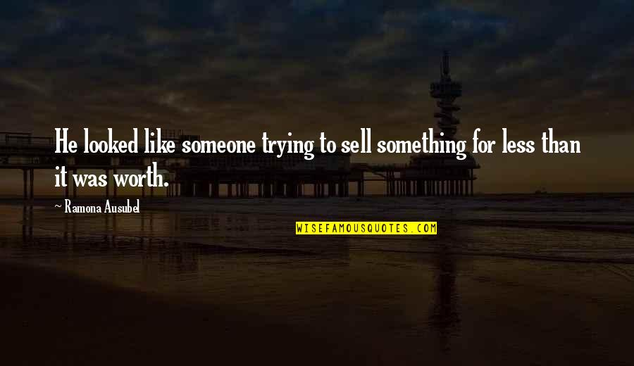 Someone's Worth Quotes By Ramona Ausubel: He looked like someone trying to sell something