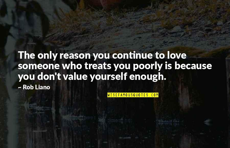 Someone's Worth Quotes By Rob Liano: The only reason you continue to love someone