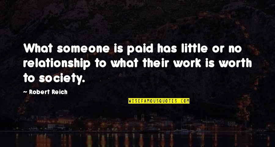 Someone's Worth Quotes By Robert Reich: What someone is paid has little or no
