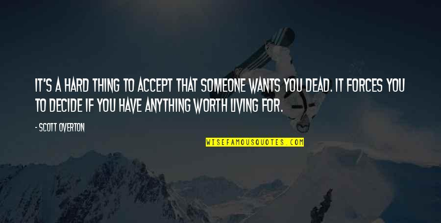 Someone's Worth Quotes By Scott Overton: It's a hard thing to accept that someone