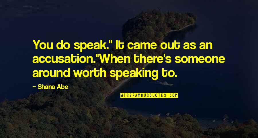 "Someone's Worth Quotes By Shana Abe: You do speak."" It came out as an"