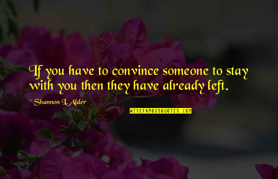 Someone's Worth Quotes By Shannon L. Alder: If you have to convince someone to stay